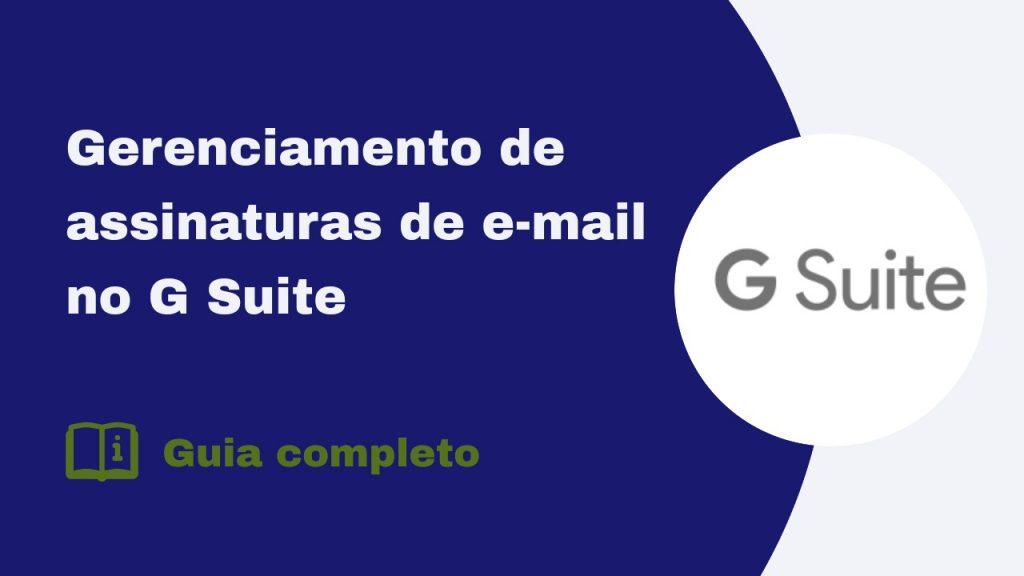 Guia completo para gerenciar assinaturas de e-mail no G Suite