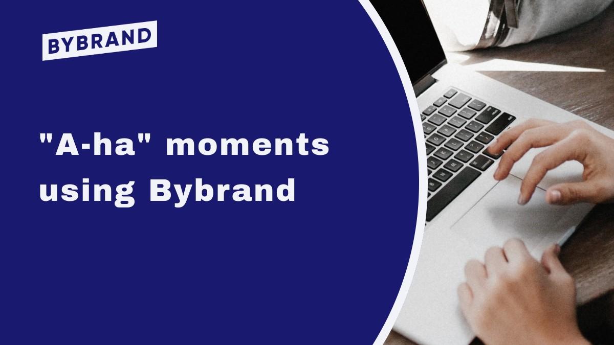 Aha moments using Bybrand