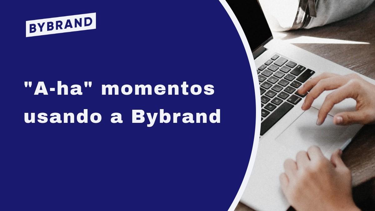 Momentos Aha usando a Bybrand